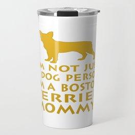 I'm a Boston Terrier Mommy! Travel Mug