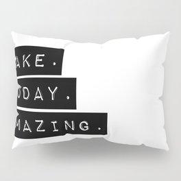 Make Today Amazing Pillow Sham