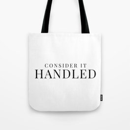 Consider It Handled Tote Bag