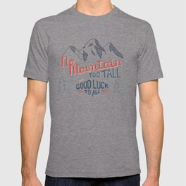 No Mountain Too Tall...and Good Luck to All T-shirt