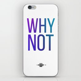 Why Not? iPhone Skin
