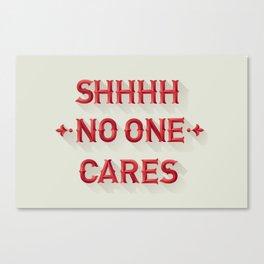 Shhhh No One Cares Canvas Print