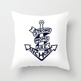 Strong moms are anchors Throw Pillow