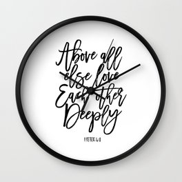 above all else love each other deeply, 1 peter 4:8, bible verse,scripture art,bible cover,love sign Wall Clock