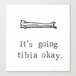 It's Going Tibia Okay Canvas Print