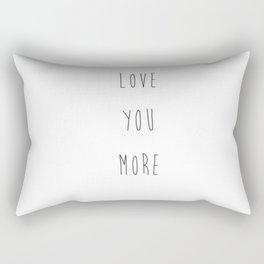 Love you more Rectangular Pillow