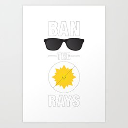Ban the Rays Art Print