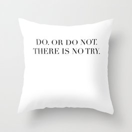 DO. OR DO NOT. THERE IS NO TRY. Throw Pillow