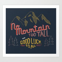 No Mountain Too Tall...and Good Luck to All Art Print