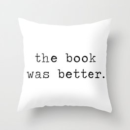 the book was better. Throw Pillow