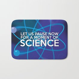 LET US PAUSE NOW FOR A MOMENT OF SCIENCE Bath Mat