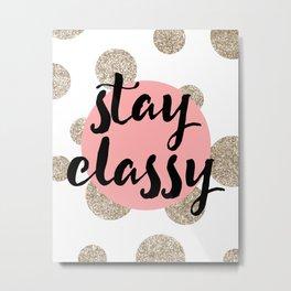 Stay Classy 01 Metal Print