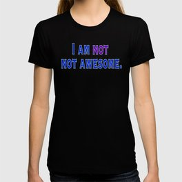 I am NOT not awesome. (blue text) T-shirt