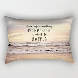 always believe something wonderful is about to happen Rectangular Pillow