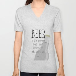 Beer is the answer but I can't remember the question Unisex V-Neck