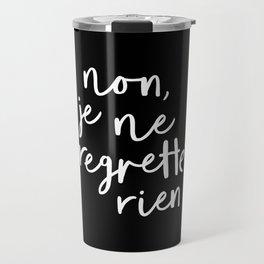 Non Je Ne Regrette Rien black and white typography wall art home decor love quote hand lettered lol Travel Mug