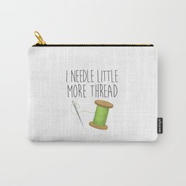 I Needle Little More Thread Carry-All Pouch
