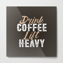 Drink Coffee Lift Heavy Metal Print