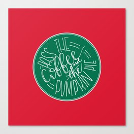 Pass the Coffee Canvas Print