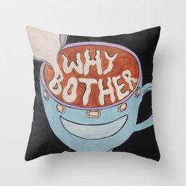 Why Bother Throw Pillow