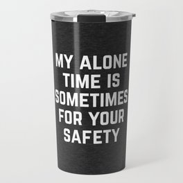 Alone Time Funny Quote Travel Mug