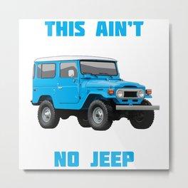 This Aint no Jeep - Toyota Land Cruiser FJ40 BJ40 Metal Print