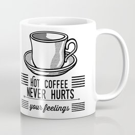 Hot Coffee Never Hurts Your Feelings Coffee Mug