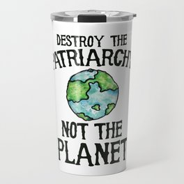 Destroy the Patriarchy not the planet earth day Travel Mug