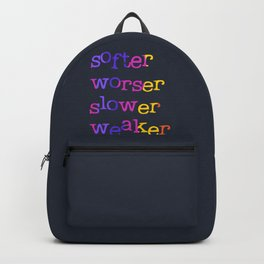 Softer, worser, slower, weaker Backpack