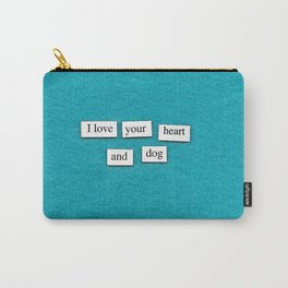 I love your heart and dog Carry-All Pouch