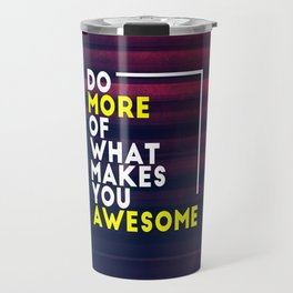 Do more of what makes you awesome!  Travel Mug