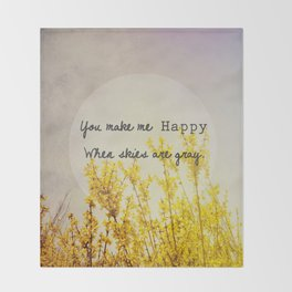 You Make Me Happy When Skies Are Gray Throw Blanket