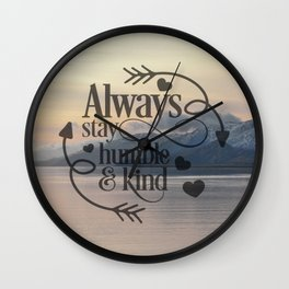 Always stay humble and kind Wall Clock