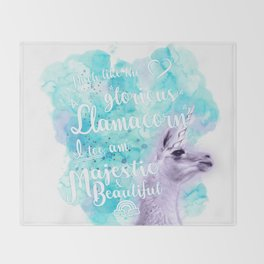 Much like the glorious llamacorn, I too am majestic and beautiful. Throw Blanket