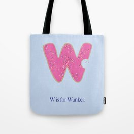 W is For Wanker. Tote Bag