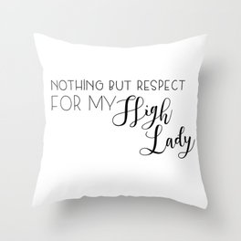 nothing but respect for my high lady Throw Pillow