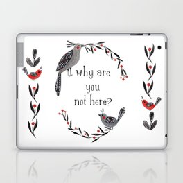 Why Are You Not Here Laptop & iPad Skin