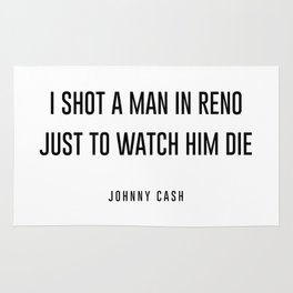 I shot a man in reno Rug