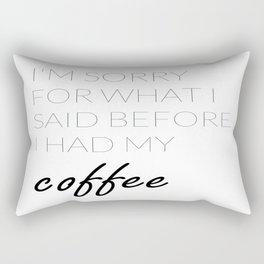 What I Said Before Coffee  Rectangular Pillow