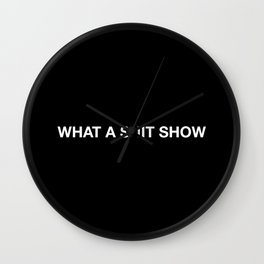 WHAT A SHIT SHOW Wall Clock