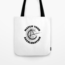 Watch your acceleration Tote Bag