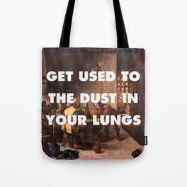 Get Used to the Dust in Your Lungs Tote Bag