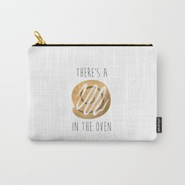 There's A Bun In The Oven Carry-All Pouch