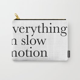 everything in slow motion Carry-All Pouch