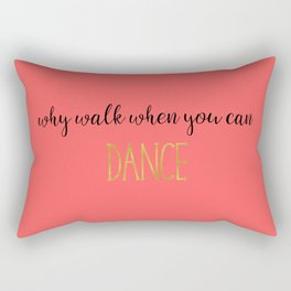 Why Walk When You Can Dance - Coral Rectangular Pillow