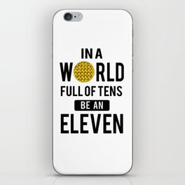 In a world full of tens be an eleven iPhone Skin