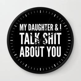 My Daughter & I Talk Shit About You (Black & White) Wall Clock