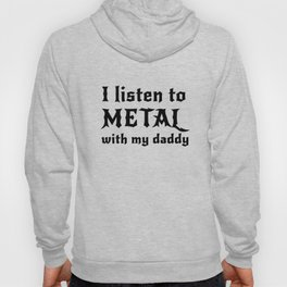 I listen to metal with my daddy Hoody