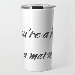 If you're a bird I'm a mermaid Travel Mug