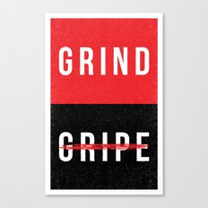 Grind, Don't Gripe Canvas Print